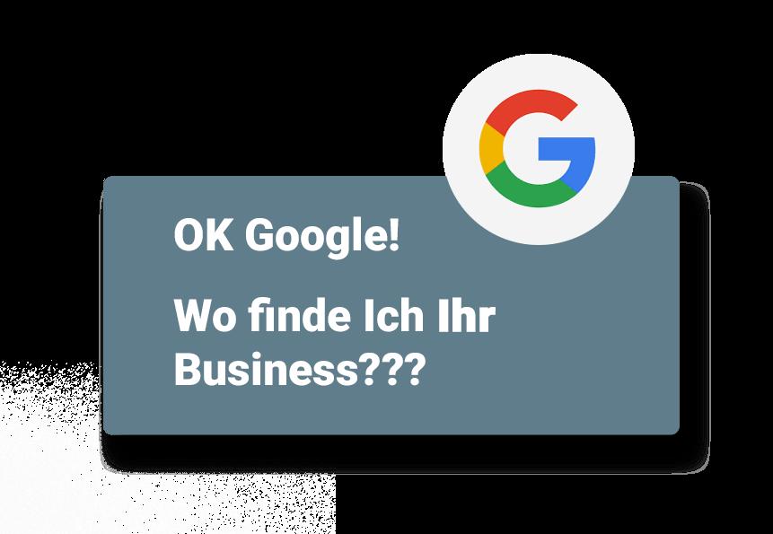 Frage: OK Google! Wo finde ich Ihr Business?